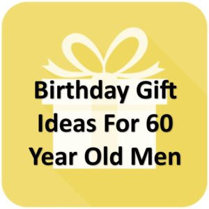 60 Year Old Men Birthday Gifts