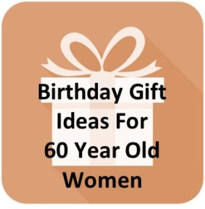 Birthday Gift Ideas For 60 Year Old Woman