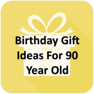 Best 90th Birthday Gifts