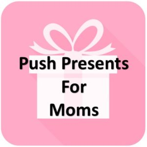 Push Gifts for Moms