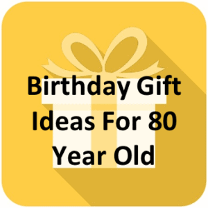 Gifts For 80 Year Old